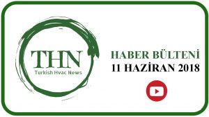 Turkish Hvac News Haber Bülteni / 11 Haziran 2018 🎥